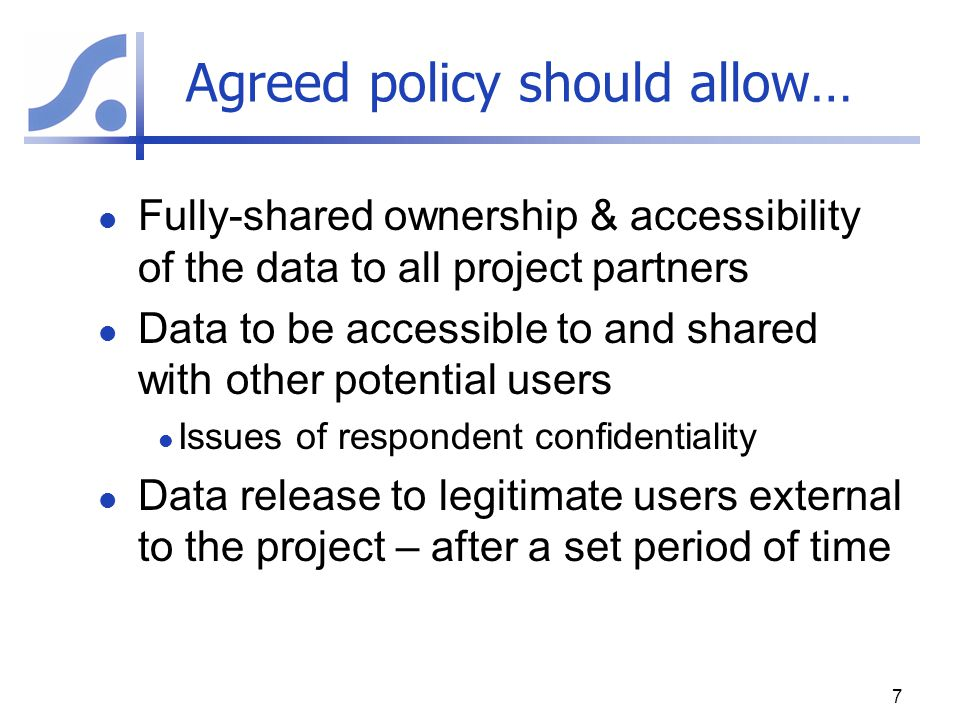 Principles of Data Ownership 1 Research data belong to institutes not individuals – because only institutes can ensure long-term security Data generated by collaborating institutions belong jointly to those institutions Data collected using public funds is public property – everyone has a responsibility to ensure maximum value is realised from it 8