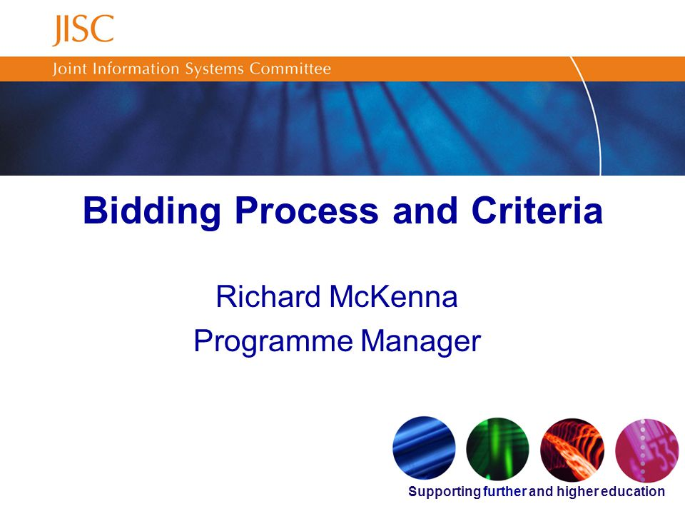 Supporting further and higher education Bidding Process and Criteria Richard McKenna Programme Manager