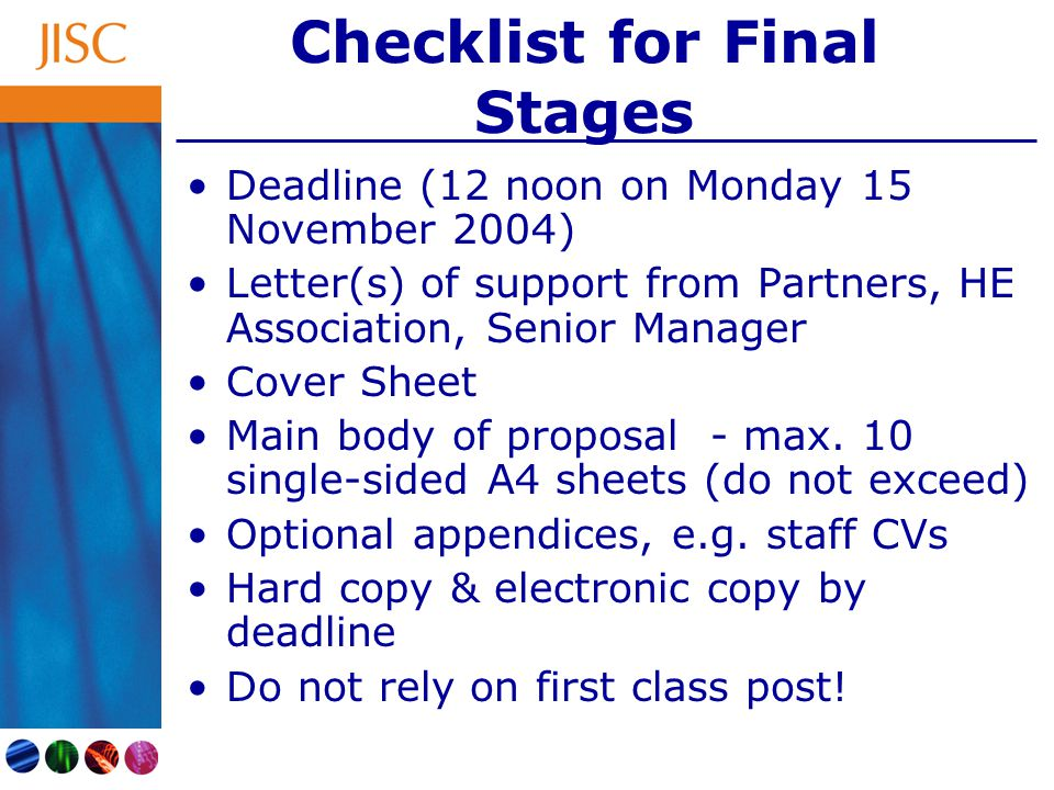 Checklist for Final Stages Deadline (12 noon on Monday 15 November 2004) Letter(s) of support from Partners, HE Association, Senior Manager Cover Shee