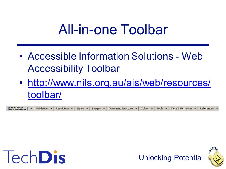 Unlocking Potential All-in-one Toolbar Accessible Information Solutions - Web Accessibility Toolbar http://www.nils.org.au/ais/web/resources/ toolbar/http://www.nils.org.au/ais/web/resources/ toolbar/