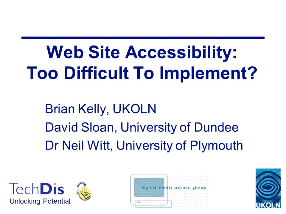 Unlocking Potential Web Site Accessibility: Too Difficult To Implement.