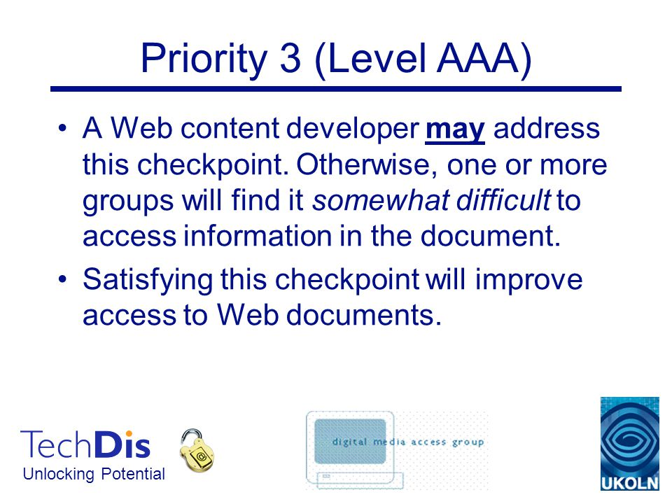 Unlocking Potential Priority 3 (Level AAA) A Web content developer may address this checkpoint.