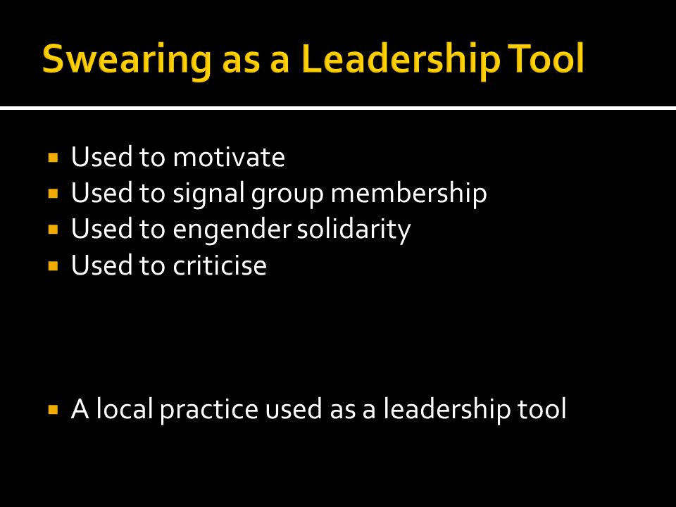  Used to motivate  Used to signal group membership  Used to engender solidarity  Used to criticise  A local practice used as a leadership tool
