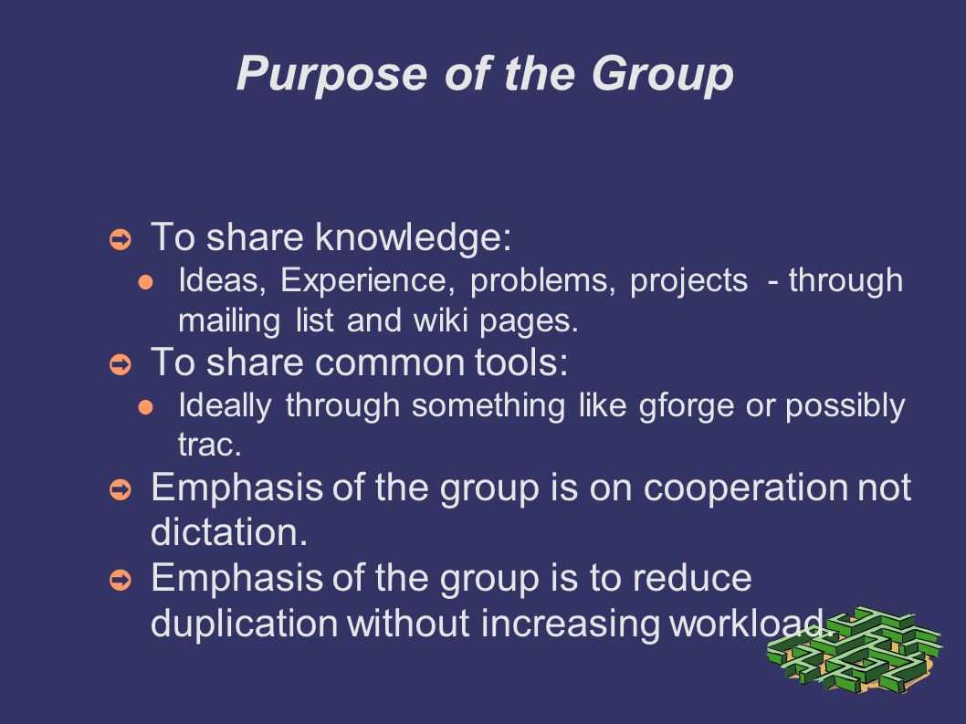 Purpose of the Group ➲ To share knowledge: Ideas, Experience, problems, projects - through mailing list and wiki pages.