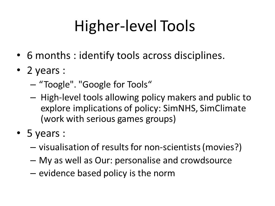 Higher-level Tools 6 months : identify tools across disciplines.
