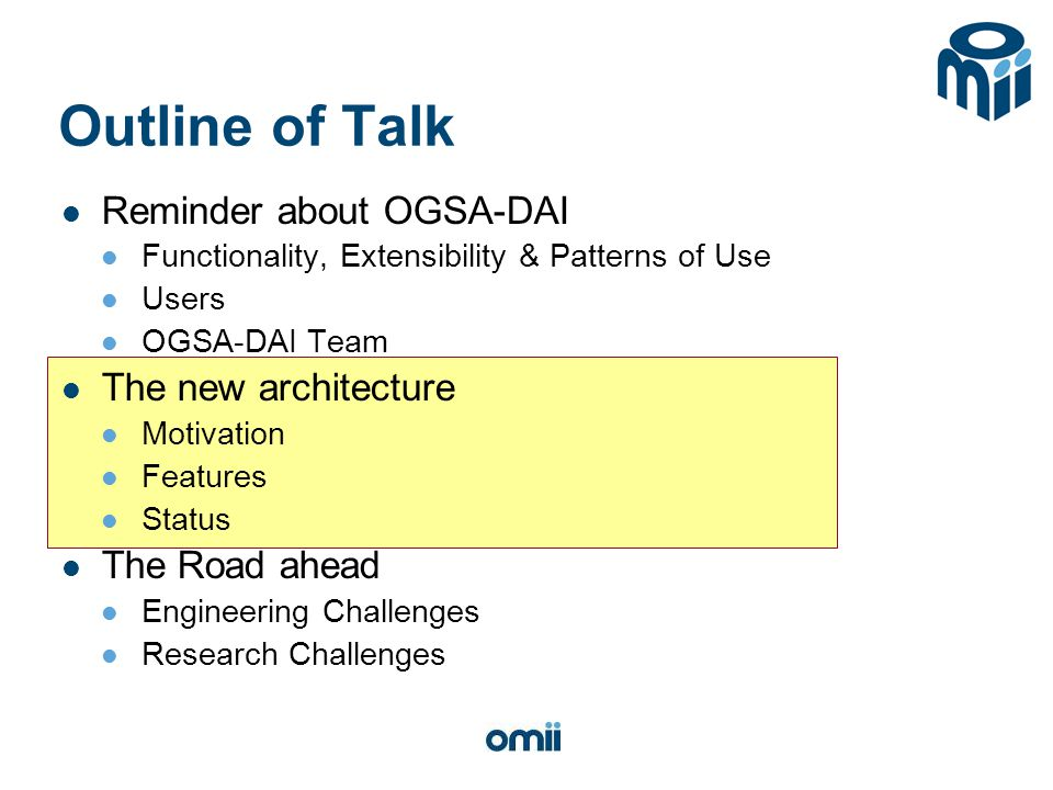 Outline of Talk Reminder about OGSA-DAI Functionality, Extensibility & Patterns of Use Users OGSA-DAI Team The new architecture Motivation Features St