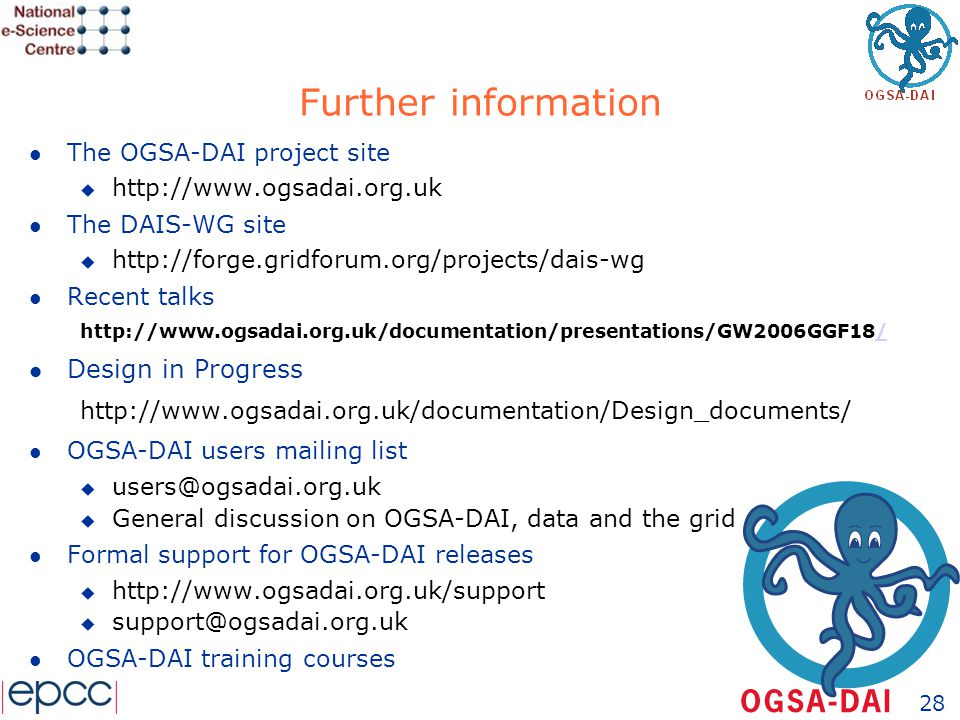 28 Further information l The OGSA-DAI project site u http://www.ogsadai.org.uk l The DAIS-WG site u http://forge.gridforum.org/projects/dais-wg l Rece