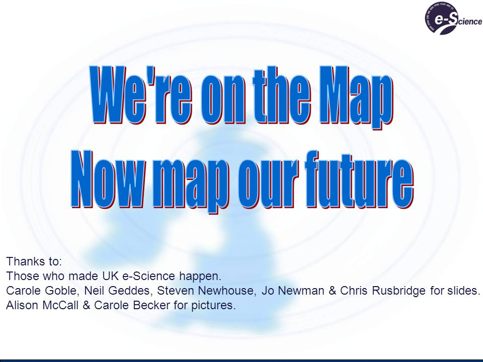 Thanks to: Those who made UK e-Science happen.