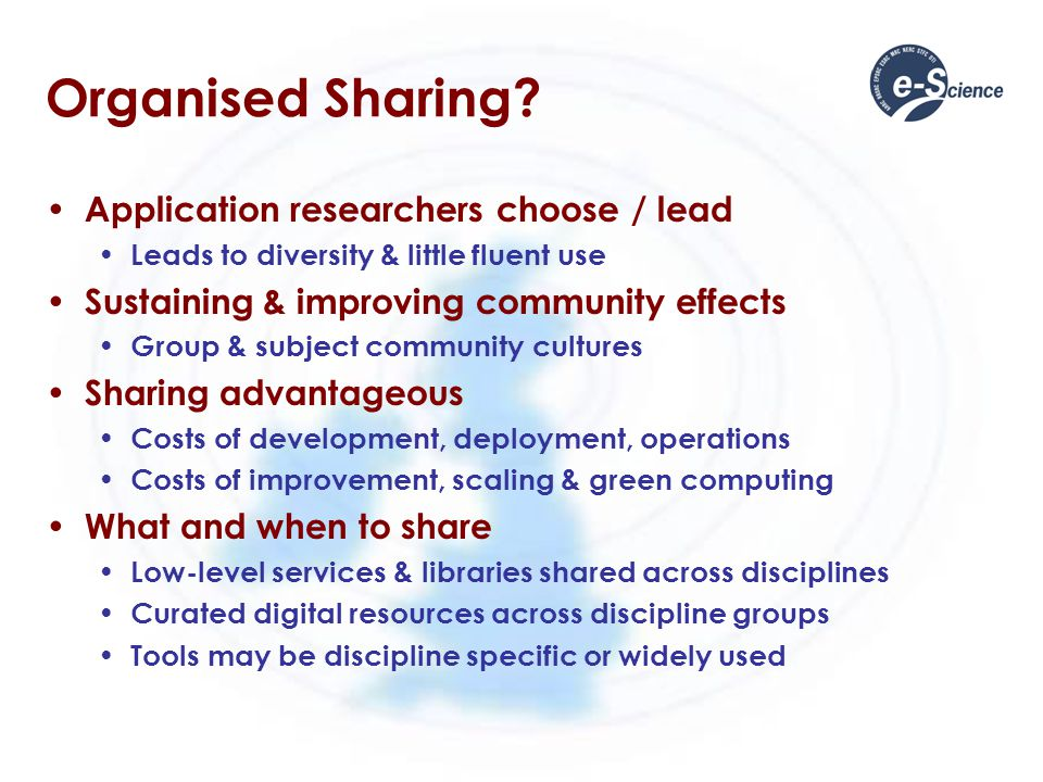Organised Sharing? Application researchers choose / lead Leads to diversity & little fluent use Sustaining & improving community effects Group & subje
