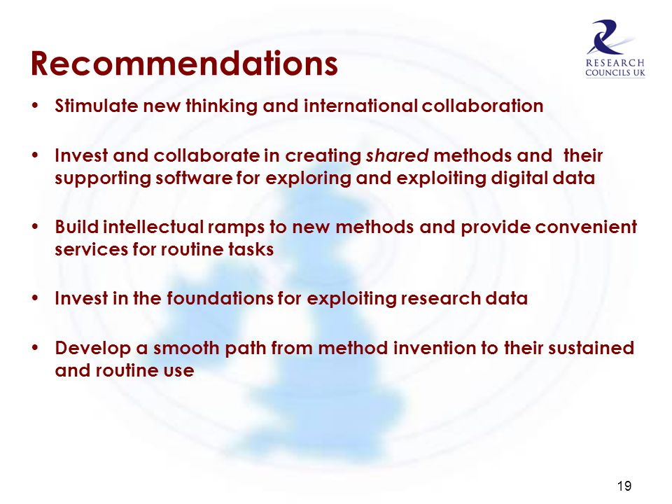 Recommendations Stimulate new thinking and international collaboration Invest and collaborate in creating shared methods and their supporting software for exploring and exploiting digital data Build intellectual ramps to new methods and provide convenient services for routine tasks Invest in the foundations for exploiting research data Develop a smooth path from method invention to their sustained and routine use 19