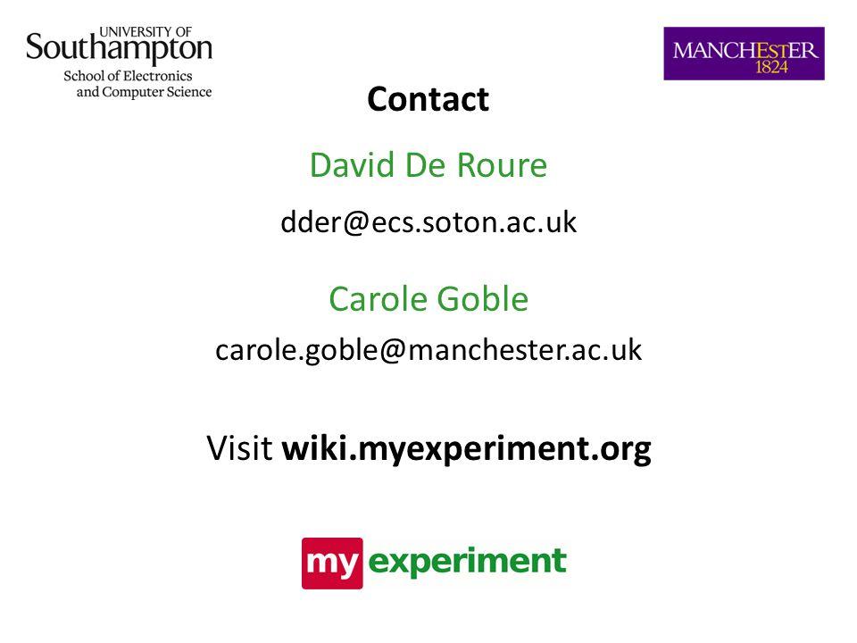 Contact David De Roure dder@ecs.soton.ac.uk Carole Goble carole.goble@manchester.ac.uk Visit wiki.myexperiment.org