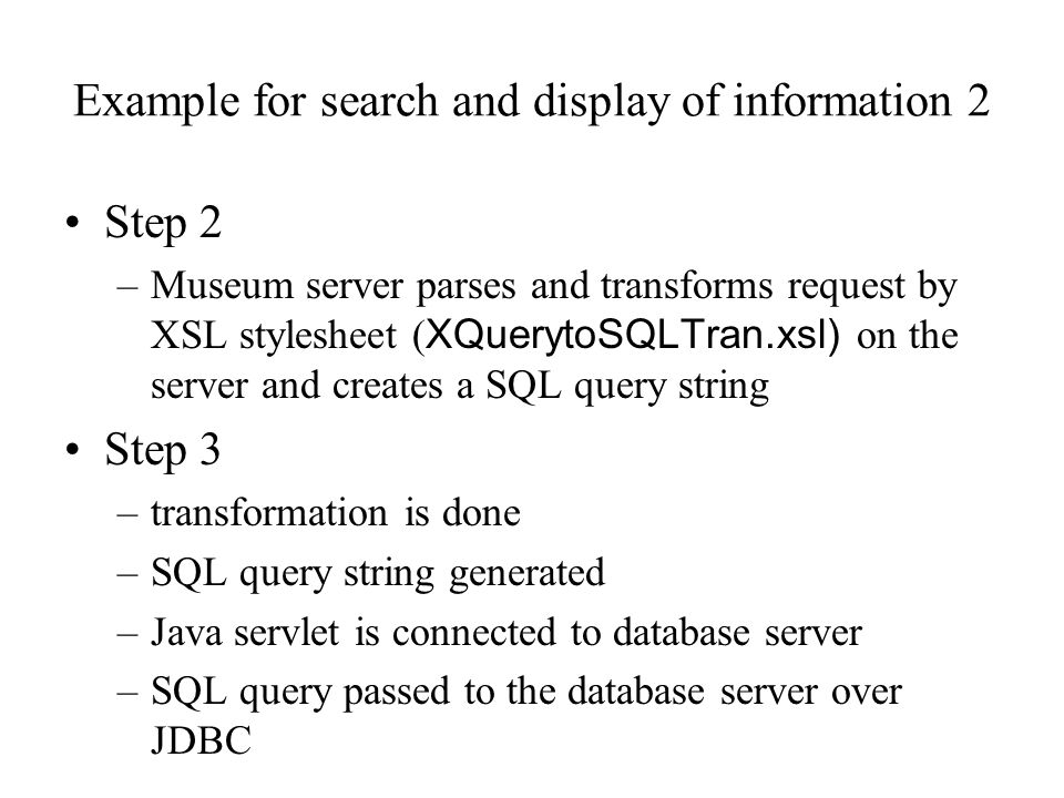 Example for search and display of information 2 Step 2 –Museum server parses and transforms request by XSL stylesheet ( XQuerytoSQLTran.xsl) on the se