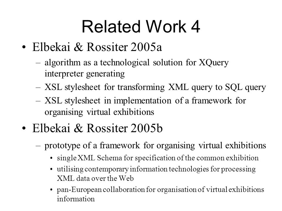 Related Work 4 Elbekai & Rossiter 2005a –algorithm as a technological solution for XQuery interpreter generating –XSL stylesheet for transforming XML