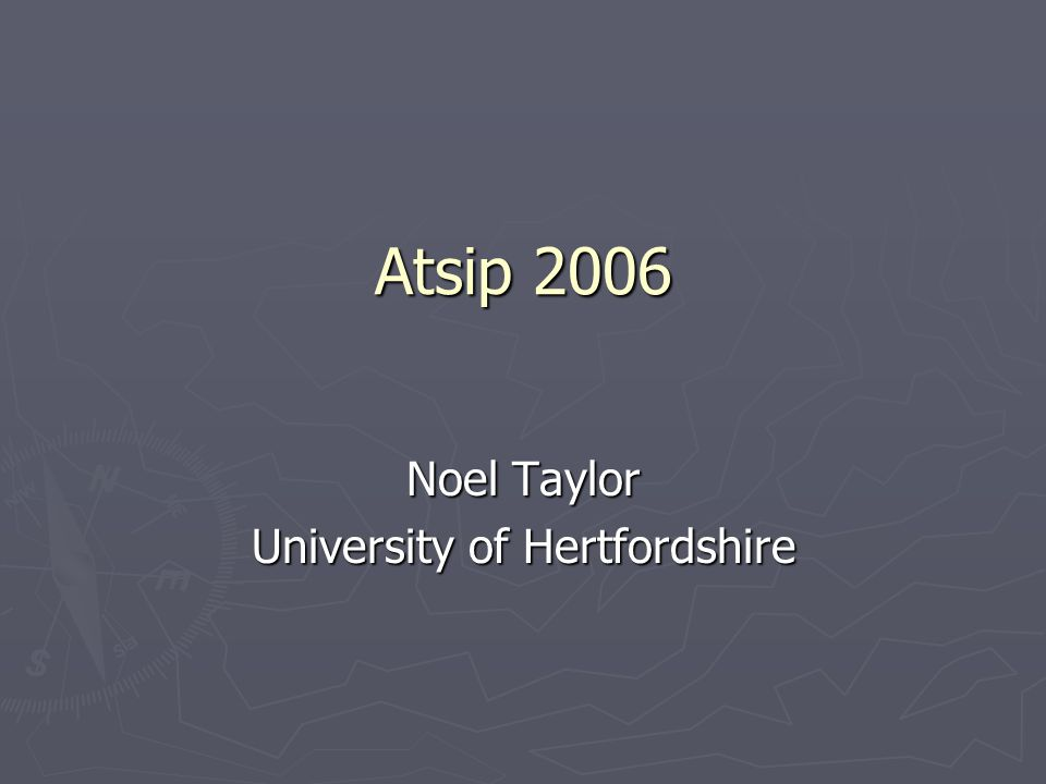 Atsip 2006 Noel Taylor University of Hertfordshire