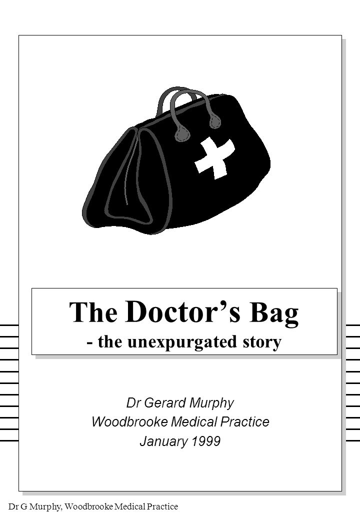 Dr G Murphy, Woodbrooke Medical Practice The Early Treatment Centre - The End of the Doctor's Bag