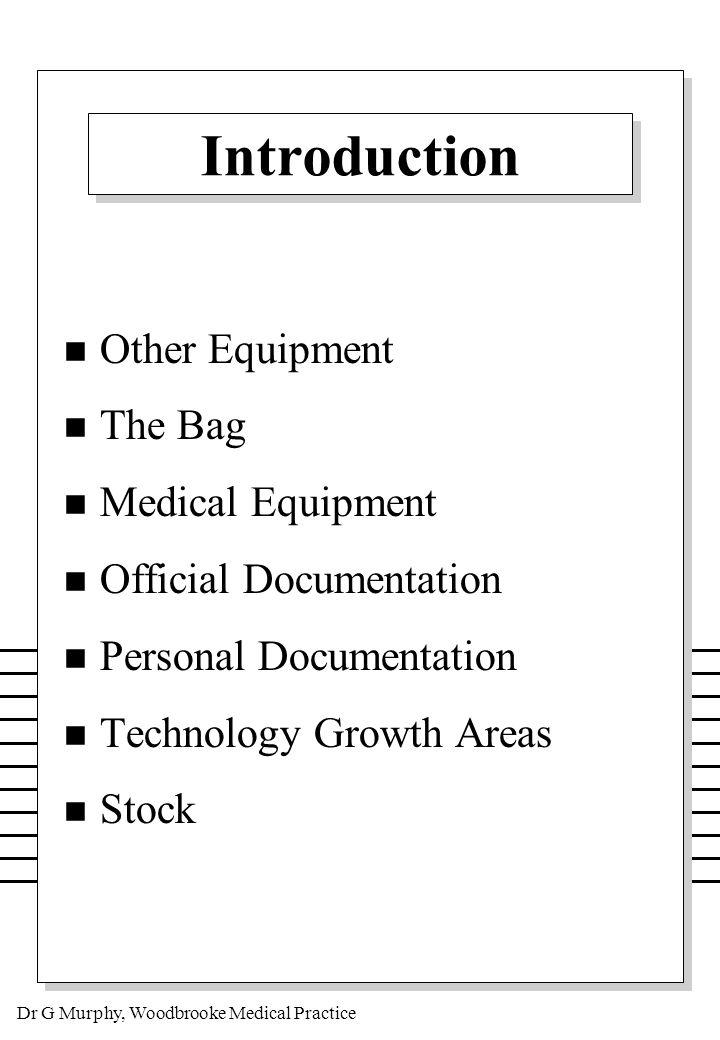 Dr G Murphy, Woodbrooke Medical Practice Other Equipment n Volumatic / Nebuhaler n Aerochambre n Nebuliser n Ambu bag n i.v.