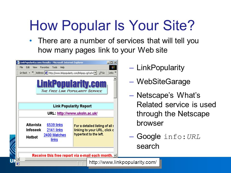 A centre of expertise in digital information management www.ukoln.ac.uk How Popular Is Your Site? There are a number of services that will tell you ho
