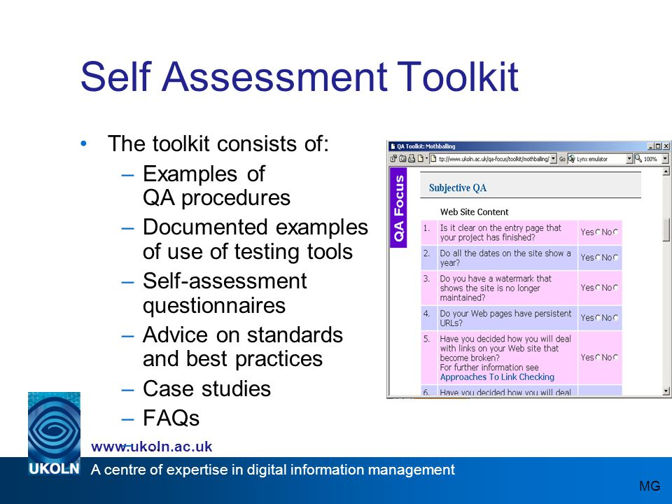 A centre of expertise in digital information management www.ukoln.ac.uk Self Assessment Toolkit The toolkit consists of: –Examples of QA procedures –D
