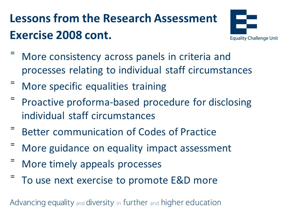 Overall approach to equalities in the REF =Equality and Diversity Advisory Group (EDAG) and Panel (EDAP) =Promotion of equality and diversity through environment template =HEIs required to develop, document and apply Code of Practice on staff selection to ensure equality and fairness for staff.