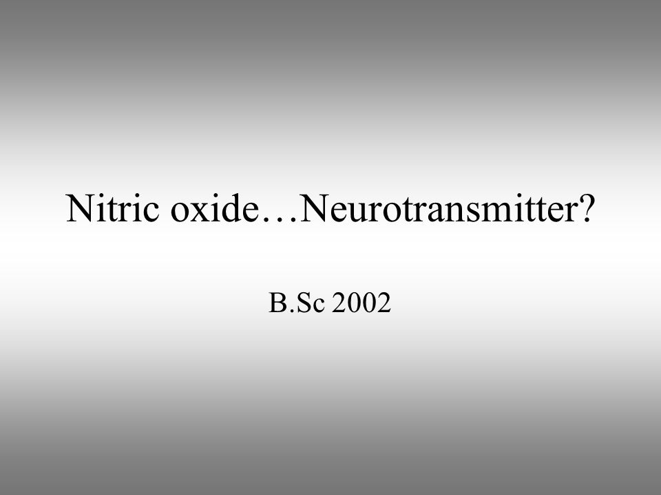 Nitric oxide…Neurotransmitter B.Sc 2002