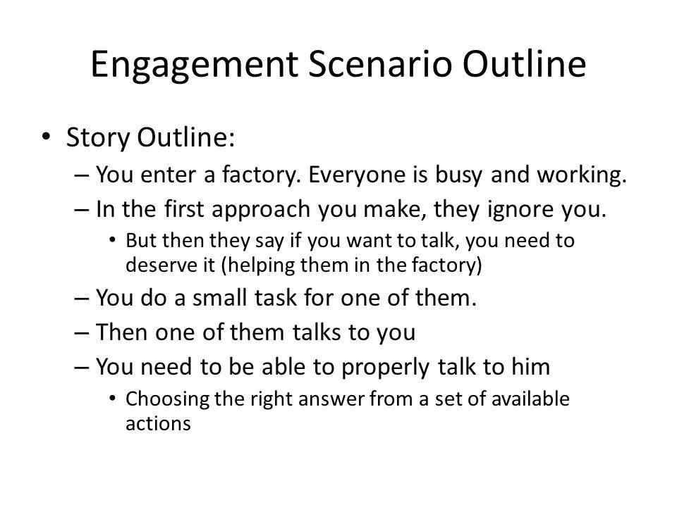 Engagement Scenario Outline Story Outline: – You enter a factory.