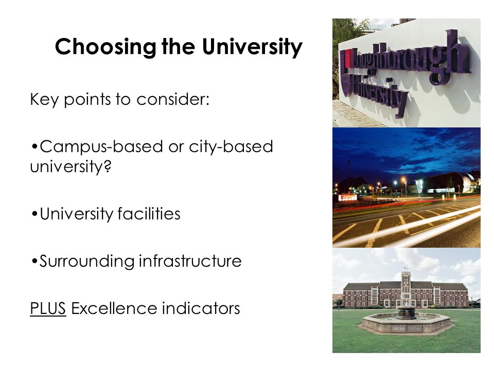 Choosing the University Key points to consider: Campus-based or city-based university.