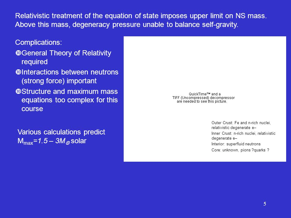 5 Relativistic treatment of the equation of state imposes upper limit on NS mass.