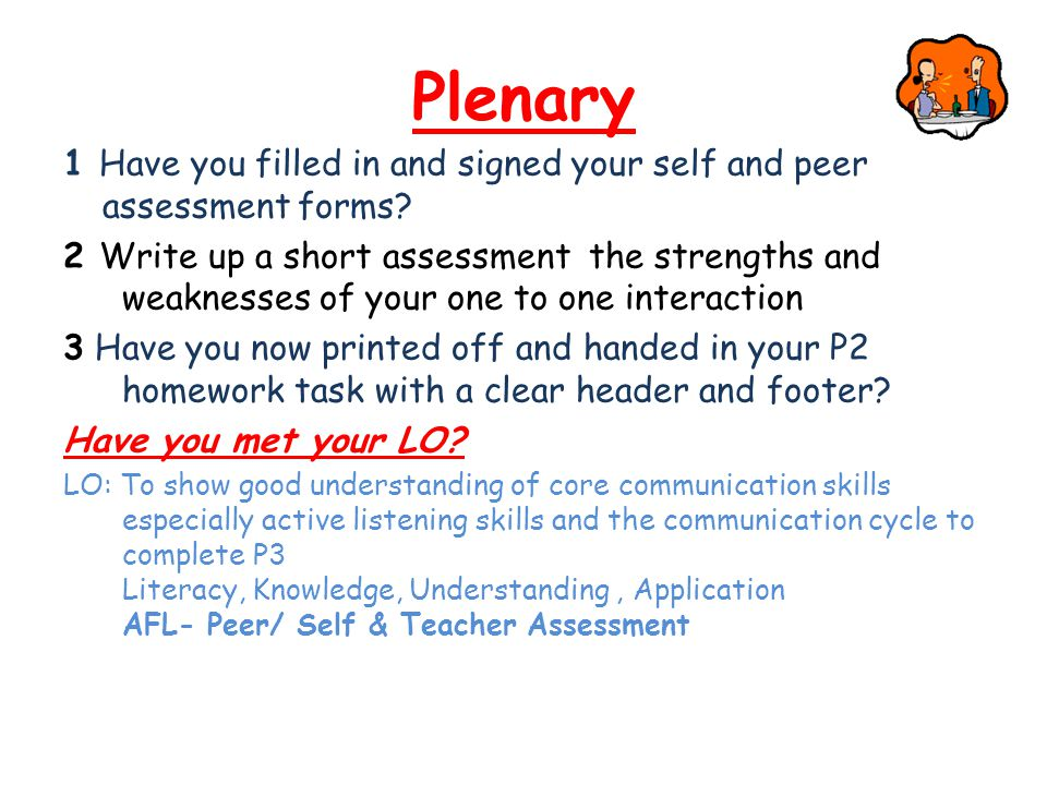 Plenary 1 Have you filled in and signed your self and peer assessment forms.