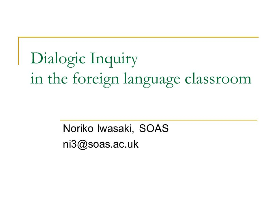 Potentials for Dialogic Inquiry in the Foreign Language Classroom Language as both resource/tool and object of inquiry.