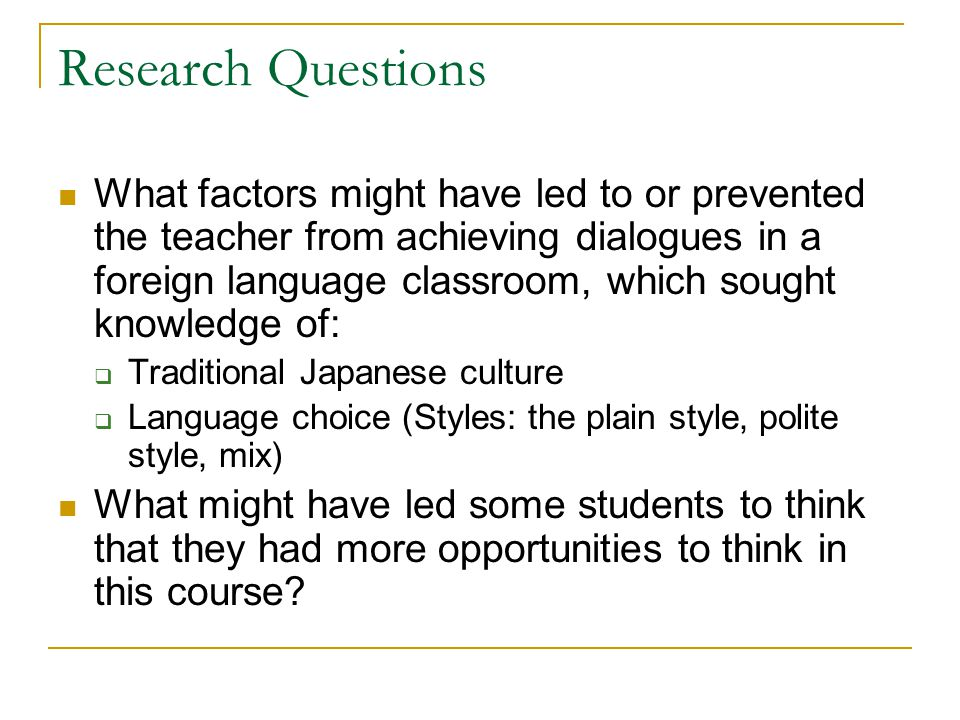Research Questions What factors might have led to or prevented the teacher from achieving dialogues in a foreign language classroom, which sought know