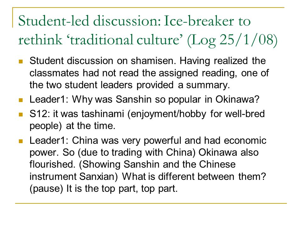 Student-led discussion: Ice-breaker to rethink 'traditional culture' (Log 25/1/08) Student discussion on shamisen.