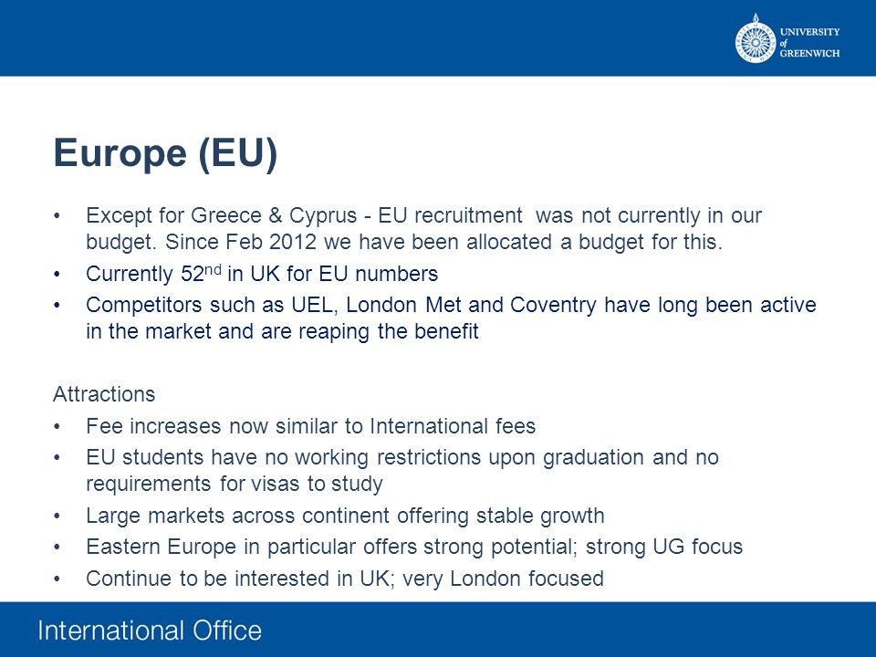 Europe (EU) Except for Greece & Cyprus - EU recruitment was not currently in our budget. Since Feb 2012 we have been allocated a budget for this. Curr