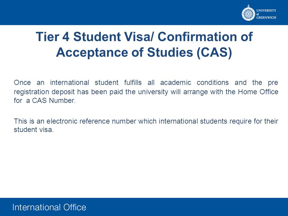 Tier 4 Student Visa/ Confirmation of Acceptance of Studies (CAS) Once an international student fulfills all academic conditions and the pre registrati