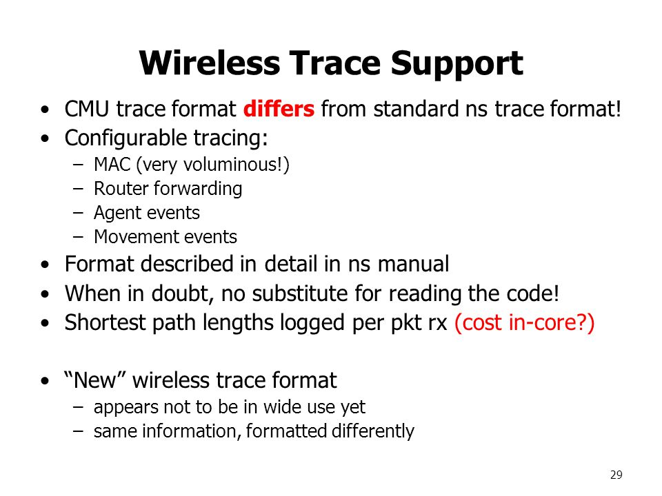 29 Wireless Trace Support CMU trace format differs from standard ns trace format.