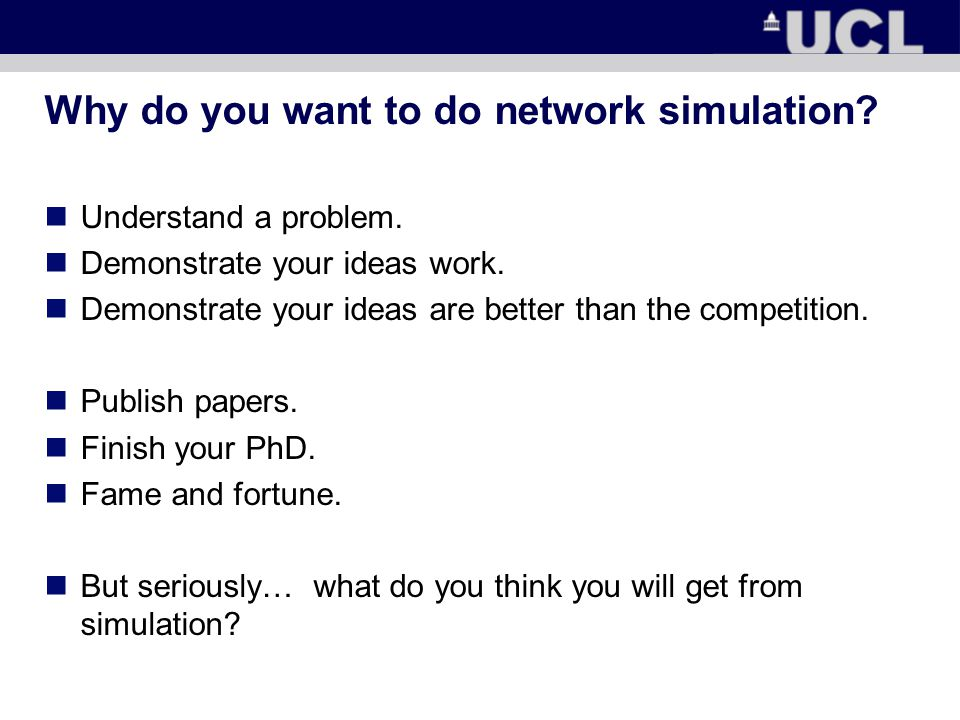 The limits of simulation Understand a problem.Demonstrate your ideas work.