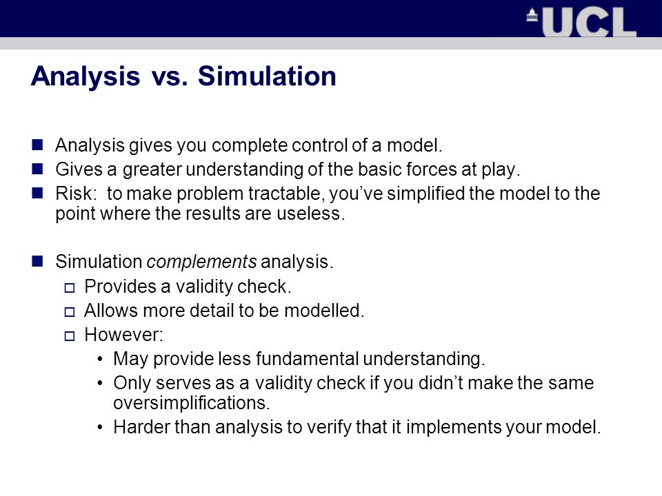Analysis vs. Simulation Analysis gives you complete control of a model.
