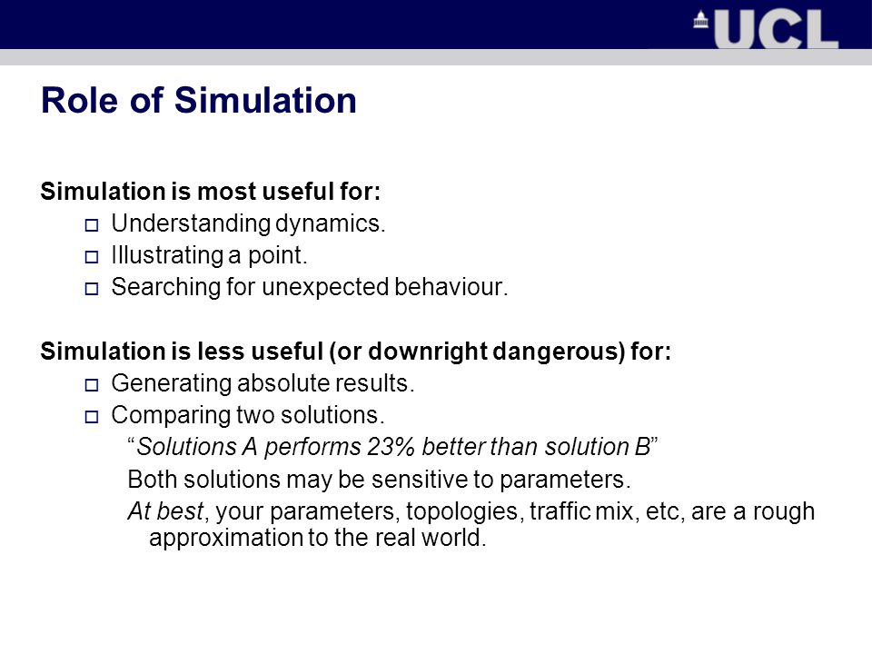 Role of Simulation Simulation is most useful for:  Understanding dynamics.