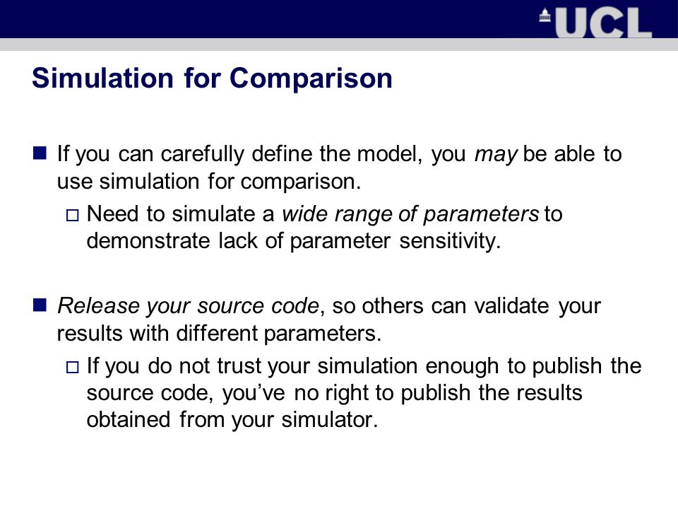 Simulation for Comparison If you can carefully define the model, you may be able to use simulation for comparison.