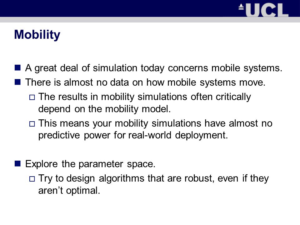 Mobility A great deal of simulation today concerns mobile systems.