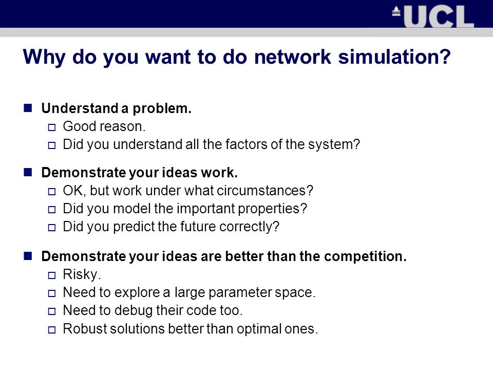Why do you want to do network simulation. Understand a problem.