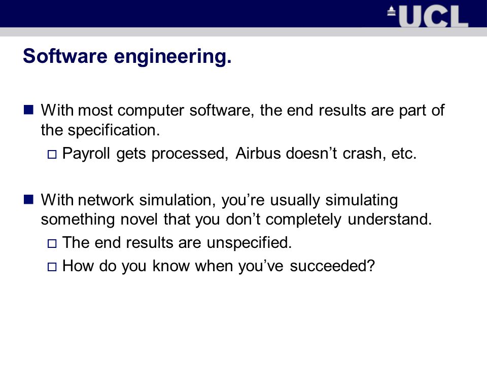 Software engineering. With most computer software, the end results are part of the specification.