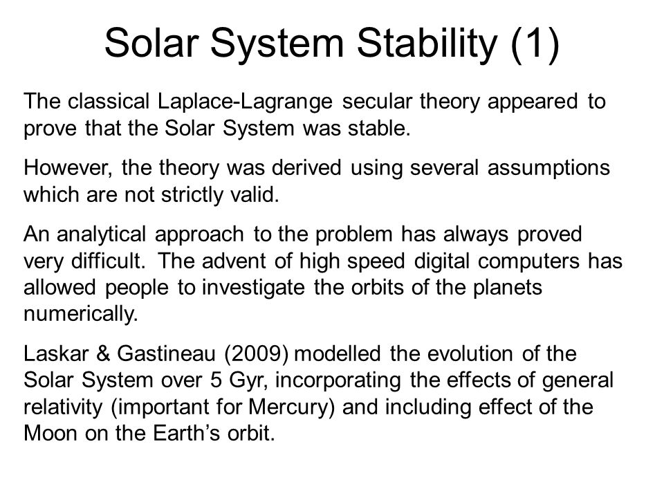 Solar System Stability (1) The classical Laplace-Lagrange secular theory appeared to prove that the Solar System was stable.