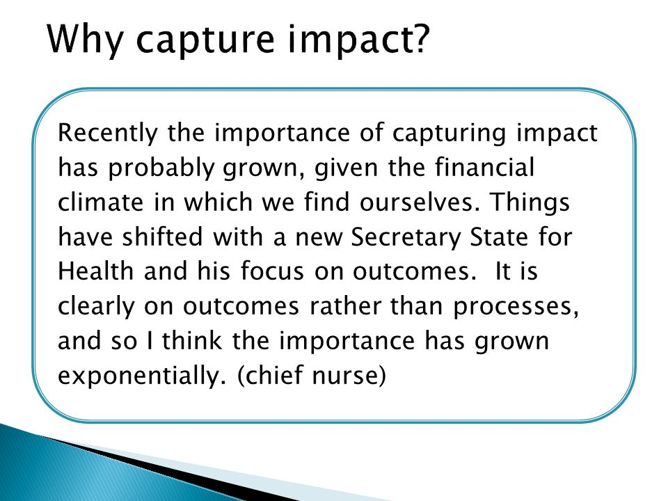 Recently the importance of capturing impact has probably grown, given the financial climate in which we find ourselves.