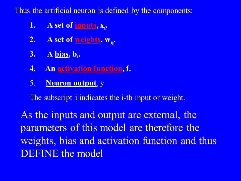 Thus the artificial neuron is defined by the components: 1.