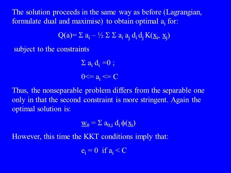 The solution proceeds in the same way as before (Lagrangian, formulate dual and maximise) to obtain optimal a i for: Q(a)=  a i – ½  a i a j d i