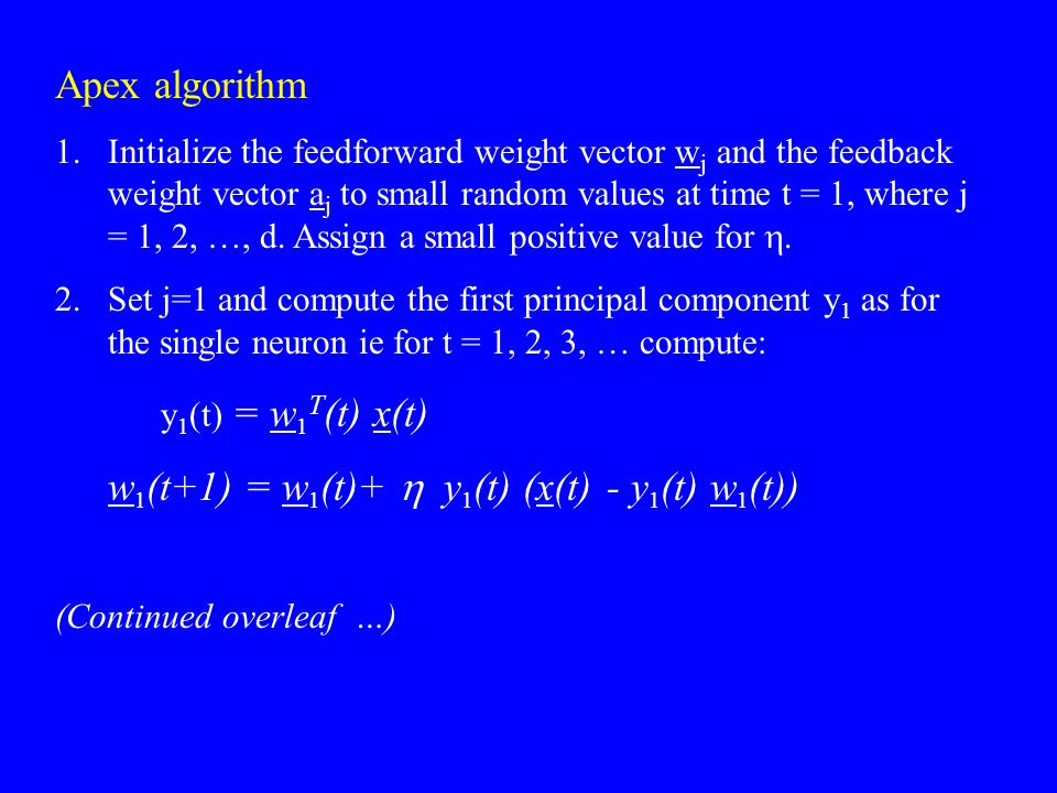 Apex algorithm 1. Initialize the feedforward weight vector w j and the feedback weight vector a j to small random values at time t = 1, where j = 1, 2