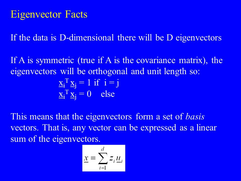 PCA procedure: 1.Given a data set X = {x 1, … …, x N } normalise the data (minus mean and divide by the std deviation) and calculate the covariance matrix C 2.Calculate the eigenvalues i and eigenvectors u i of C and order them from 1 to d in decending order starting with the largest eigenvalue 3.Discard the last d-M dimensions and transform the data via: Ie z i are the principal components (NB some books refer to the u i as the principal components)
