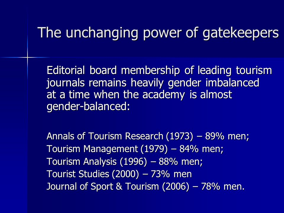 The unchanging power of gatekeepers Editorial board membership of leading tourism journals remains heavily gender imbalanced at a time when the academ