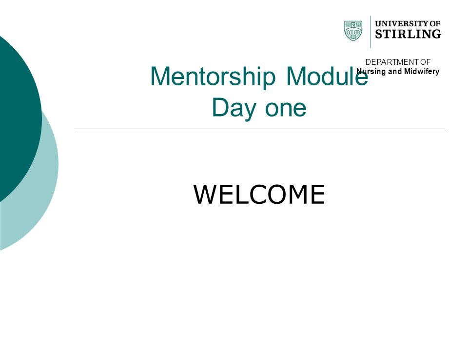 Mentorship Module Day one WELCOME DEPARTMENT OF Nursing and Midwifery