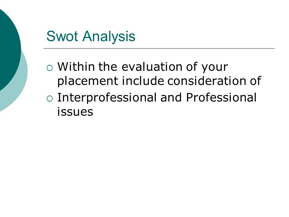 Swot Analysis  Within the evaluation of your placement include consideration of  Interprofessional and Professional issues